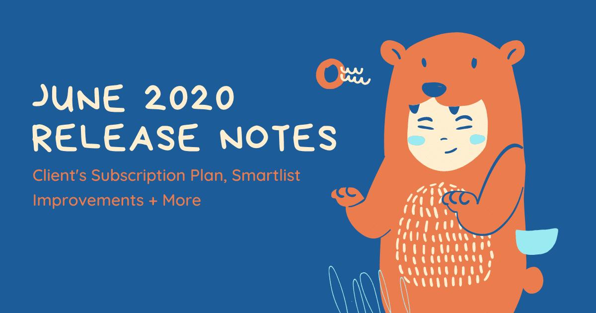 June 2020 Release Notes: Client's Subscription Plan, Smartlist Improvements + More